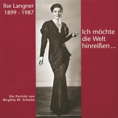 Ilse Langner 1899 - 1987. Ich möchte die Welt hinreißen
