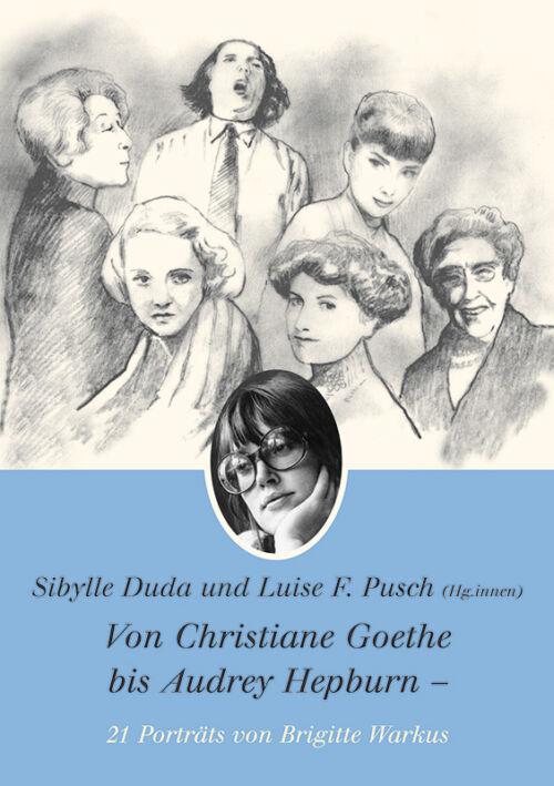 Von Christiane Goethe bis Audrey Hepburn - 21 Porträts von Brigitte Warkus